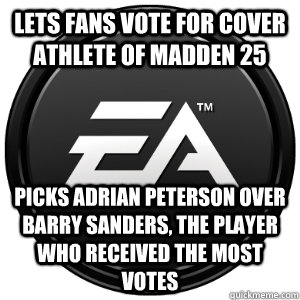 Lets Fans vote for Cover Athlete of Madden 25 Picks Adrian Peterson over Barry Sanders, the player who received the most votes