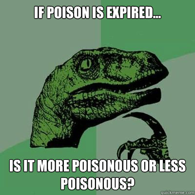 if poison is expired... is it more poisonous or less poisonous?