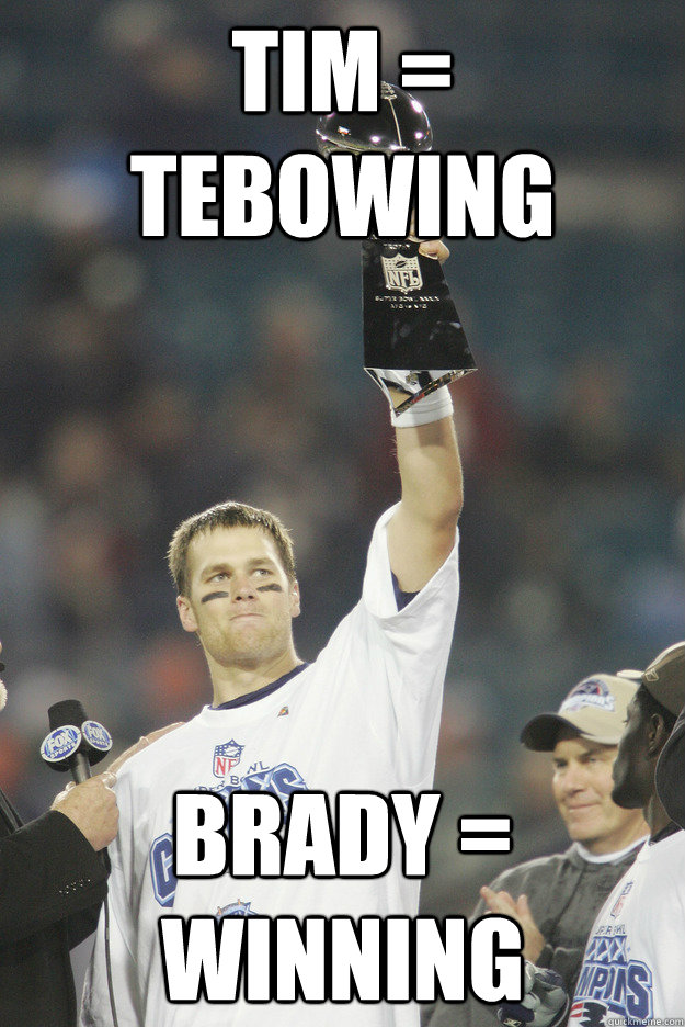 Tim = tebowing Brady = winning