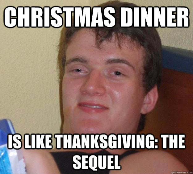 Christmas dinner  is like thanksgiving: the sequel - Christmas dinner  is like thanksgiving: the sequel  10 Guy