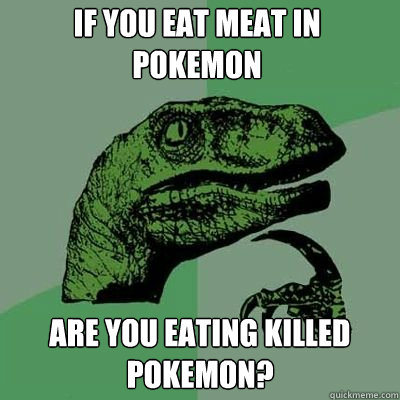 If you eat meat in pokemon are you eating killed pokemon?