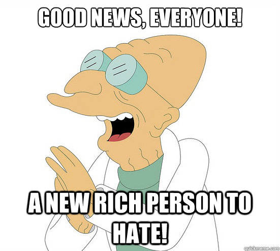 Good News, EVeryone! A new rich person to hate!
