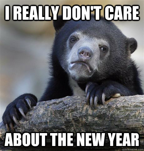 I really don't care about the new year - I really don't care about the new year  Confession Bear