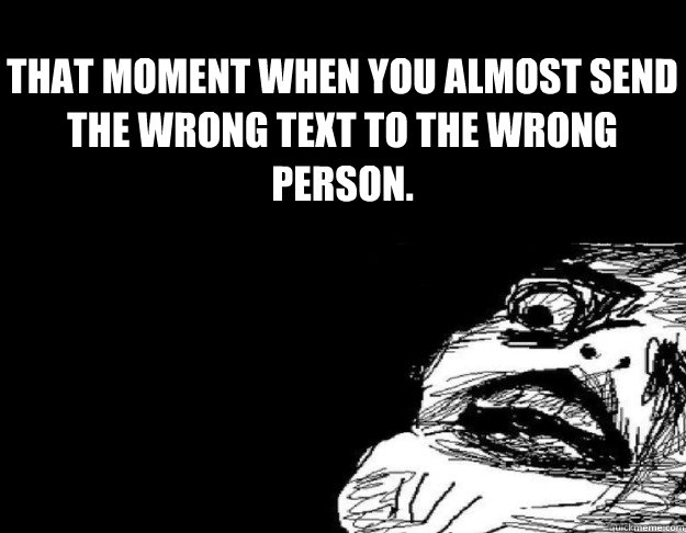 when you send a text to the wrong person