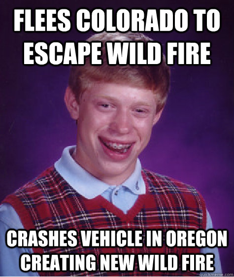 Flees Colorado to escape wild fire Crashes vehicle in Oregon creating new wild fire