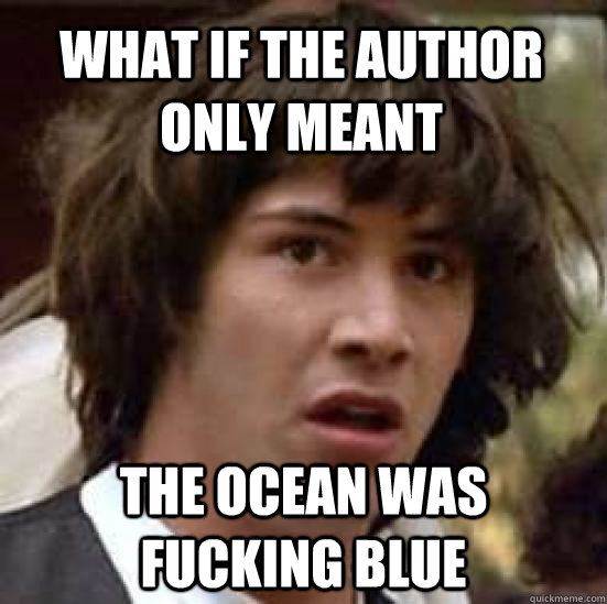 What if the author only meant the ocean was fucking blue - What if the author only meant the ocean was fucking blue  conspiracy keanu