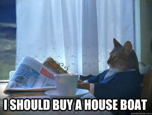 I should buy a House Boat - I should buy a House Boat  1% Cat
