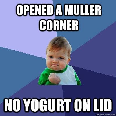 Opened a muller corner no yogurt on lid  Success Kid