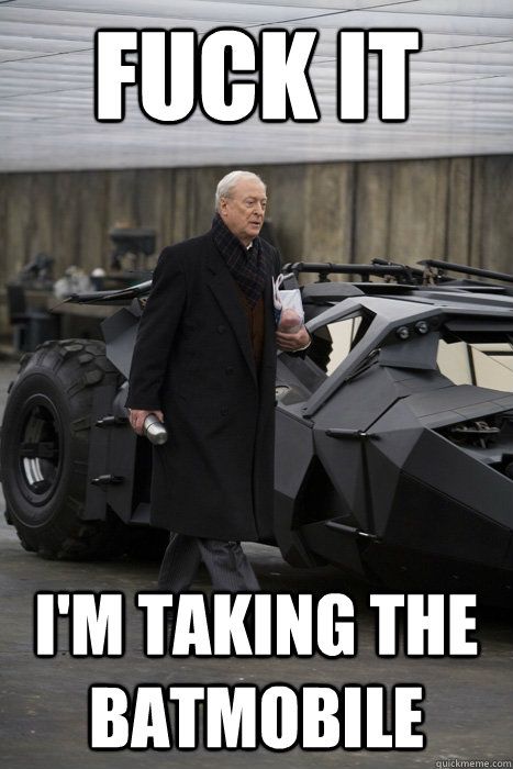 fuck it i'm taking the batmobile  - fuck it i'm taking the batmobile   Misc