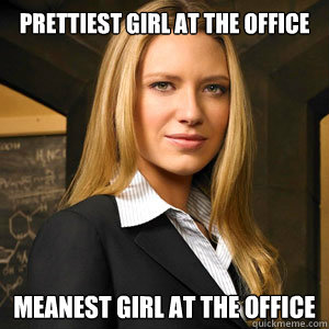 Prettiest Girl at the office meanest girl at the office