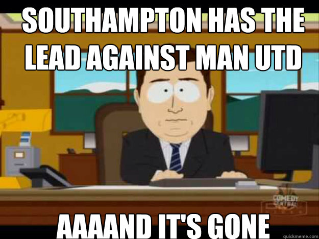 SOUTHAMPTON HAS THE LEAD AGAINST MAN UTD  aaaand it's gone