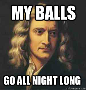 My Balls Go All night long