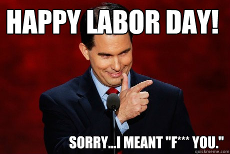 Scott Walkers Labor Day Memes Quickmeme