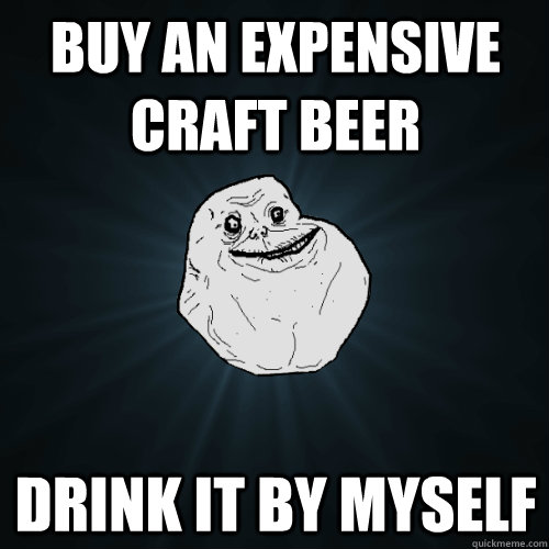 Buy an expensive craft beer drink it by myself forever for Where to buy craft beer