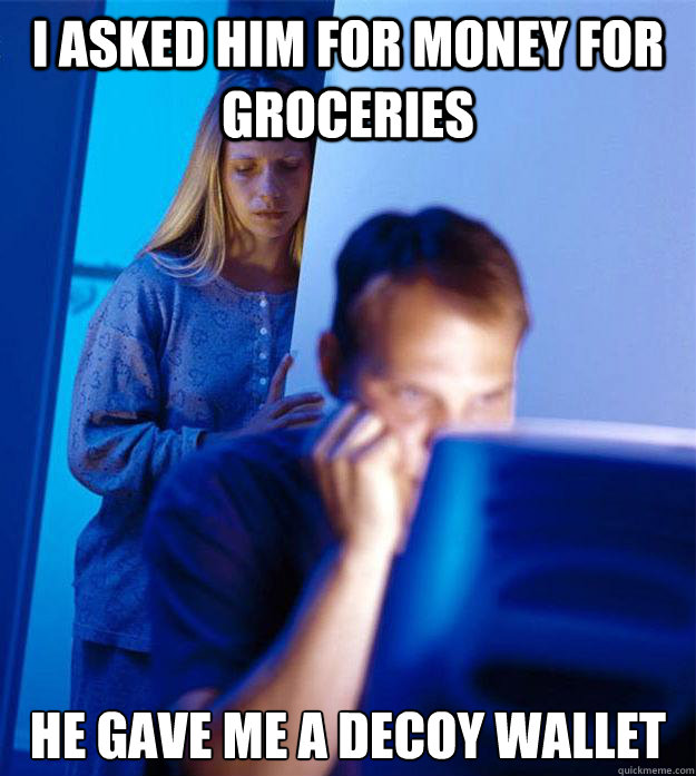 I asked him for money for groceries He gave me a decoy wallet - I asked him for money for groceries He gave me a decoy wallet  Redditors Wife