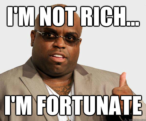 I'm not rich... I'm fortunate
