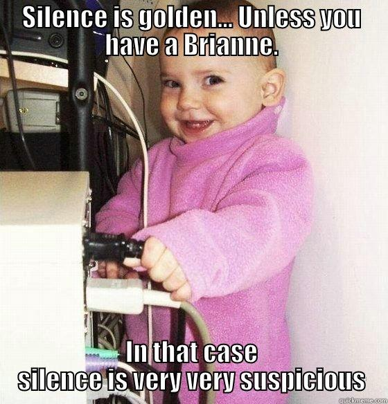 SILENCE IS GOLDEN... UNLESS YOU HAVE A BRIANNE. IN THAT CASE SILENCE IS VERY VERY SUSPICIOUS Troll Baby