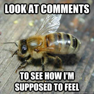 look at comments to see how i'm supposed to feel   Hivemind bee
