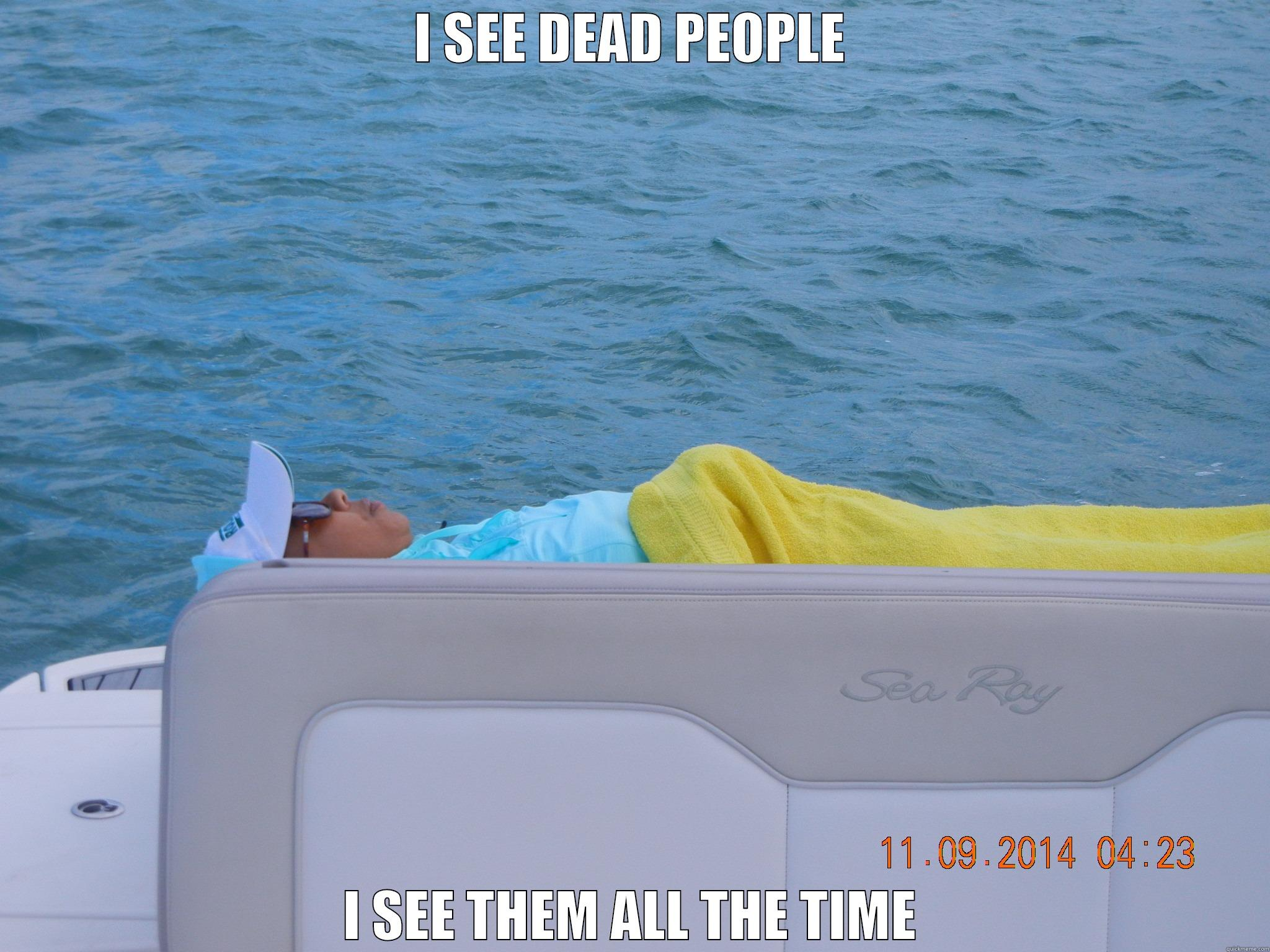 I SEE DEAD PEOPLE I SEE THEM ALL THE TIME Misc