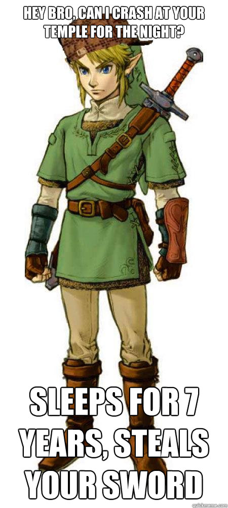 Hey bro, can I crash at your temple for the night? Sleeps for 7 years, steals your sword  Scumbag Link