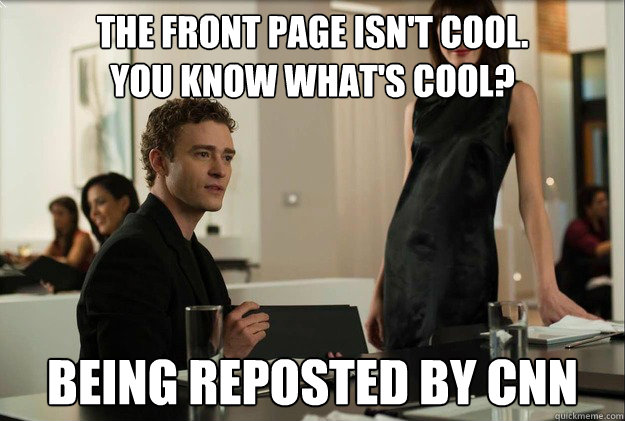 The front page isn't cool.  You know what's cool? Being reposted by CNN - The front page isn't cool.  You know what's cool? Being reposted by CNN  justin timberlake the social network scene