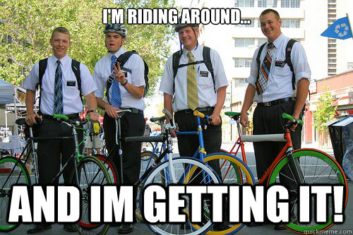 I'm riding around... and im getting it!  mormon bikers