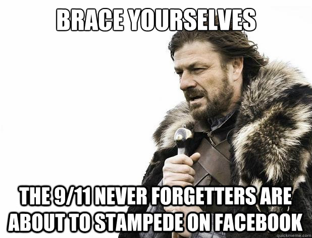 brace yourselves the 9/11 never Forgetters are about to stampede on facebook - brace yourselves the 9/11 never Forgetters are about to stampede on facebook  Misc
