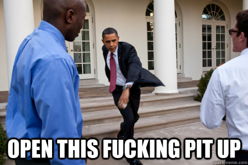 open this fucking pit up -  open this fucking pit up  obama mosh