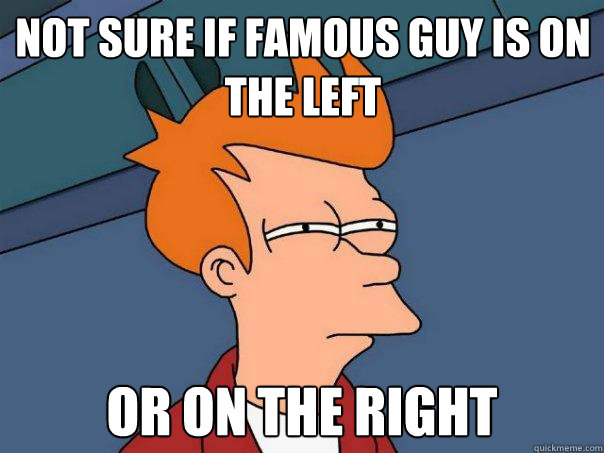 Not sure if famous guy is on the left Or on the right  - Not sure if famous guy is on the left Or on the right   Futurama Fry