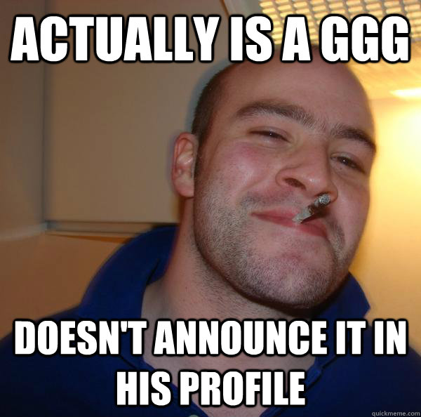 Actually is a GGG Doesn't announce it in his profile - Actually is a GGG Doesn't announce it in his profile  Misc