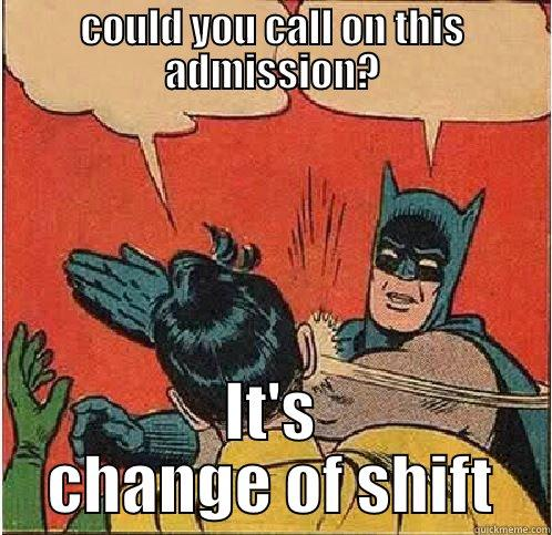 COULD YOU CALL ON THIS ADMISSION? IT'S CHANGE OF SHIFT Batman Slapping Robin