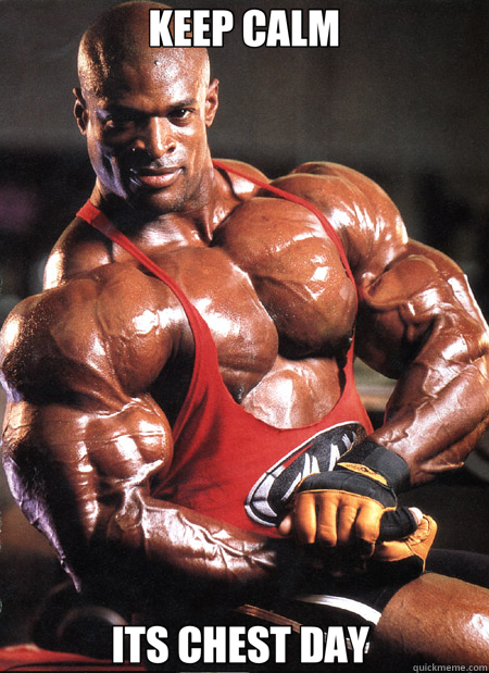 KEEP CALM ITS CHEST DAY   Ronnie Coleman Misc