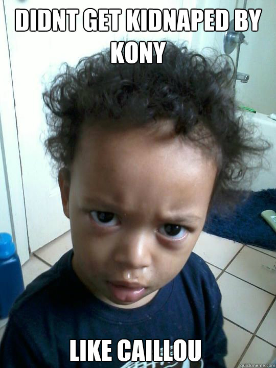 Didnt get kidnaped by kony like caillou - Little Black Kid ...