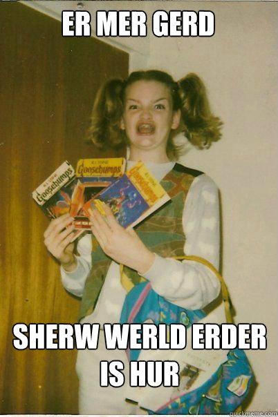 ER MER GERD SHERW WERLD ERDER IS HUR - ER MER GERD SHERW WERLD ERDER IS HUR  BERKS