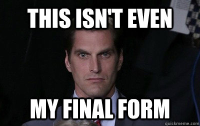 This isn't even my final form - This isn't even my final form  Menacing Josh Romney