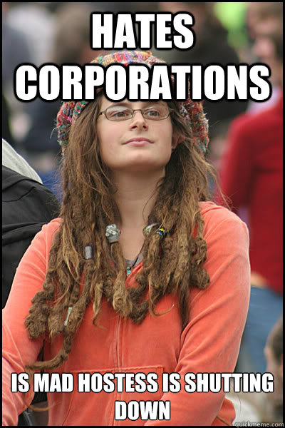 Hates Corporations Is mad hostess is shutting down - Hates Corporations Is mad hostess is shutting down  College Liberal