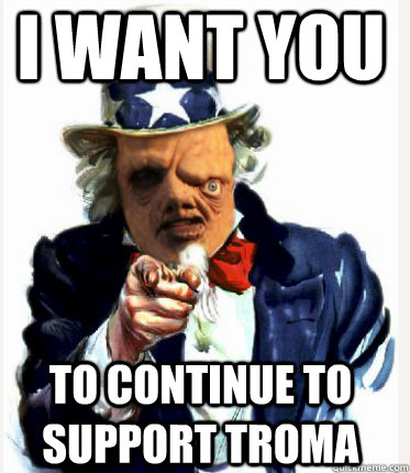 I WANT YOU TO CONTINUE TO SUPPORT TROMA  Uncle Sam