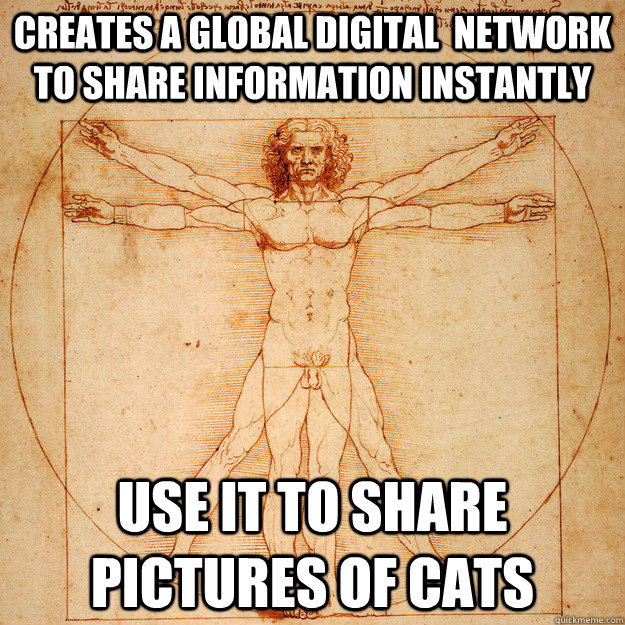 Creates a Global digital  network to share information instantly Use it to share pictures of cats