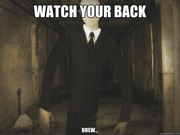 watch your back drew...