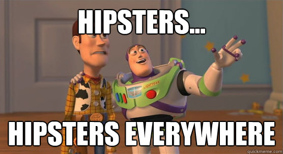 Hipsters... hipsters EVERYWHERE - Hipsters... hipsters EVERYWHERE  Toy Story Everywhere