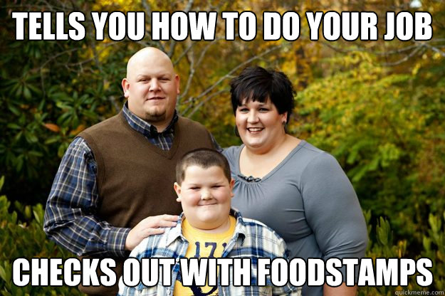 tells you how to do your job checks out with foodstamps - tells you how to do your job checks out with foodstamps  Happy American Family