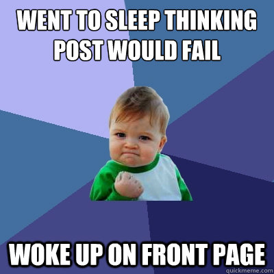 went to sleep thinking post would fail woke up on front page - went to sleep thinking post would fail woke up on front page  Success Kid