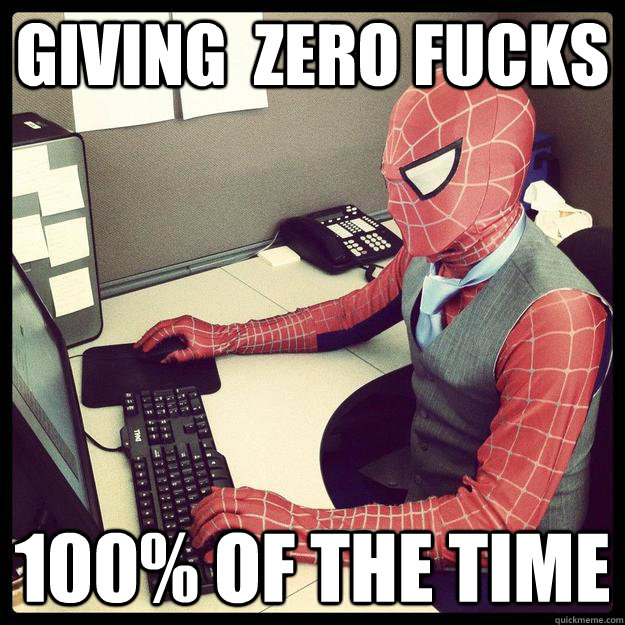 Giving  zero fucks 100% of the time  Business Spiderman