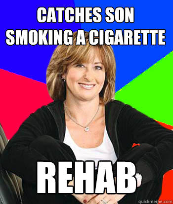 Catches son smoking a cigarette Rehab - Catches son smoking a cigarette Rehab  Sheltering Suburban Mom