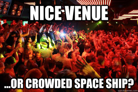 Nice Venue  ...or crowded space ship?