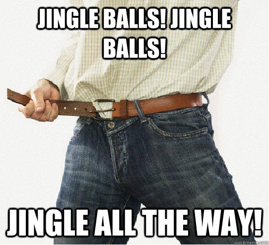 Jingle Balls! Jingle Balls! Jingle all the way!