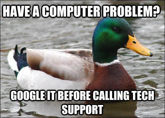 Have a computer problem? Google it before calling Tech support - Have a computer problem? Google it before calling Tech support  Actual Advice Mallard