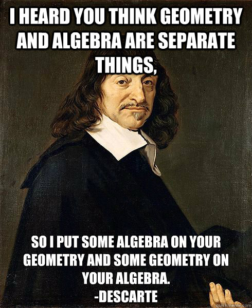 ed3937d2fd1c302a81a048d719c1aa862ba4bfe875acf38365c556d333ecd162 i heard you think geometry and algebra are separate things, so i,Geometry Memes