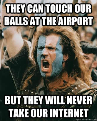 They can touch our balls at the airport but they will never take our internet - They can touch our balls at the airport but they will never take our internet  SOPA Opposer