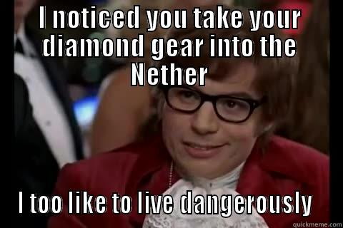 minecraft powers - I NOTICED YOU TAKE YOUR DIAMOND GEAR INTO THE NETHER I TOO LIKE TO LIVE DANGEROUSLY   Dangerously - Austin Powers